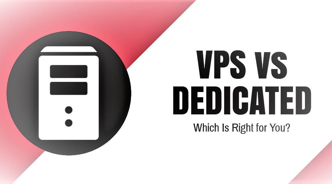 VPS vs Dedicated Hosting: Choose The Right Hosting Solution