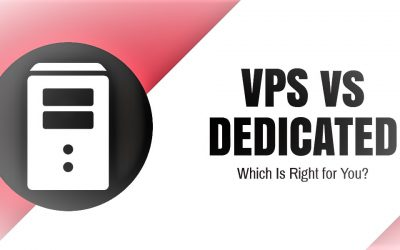 VPS vs Dedicated Hosting: Choose The Right Hosting Solution